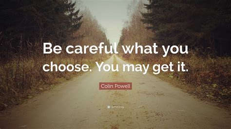 colin powell quote  careful   choose