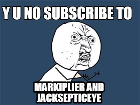 Y U No Meme Creator - meme creator y u no subscribe to markiplier and jacksepticeye meme generator at memecreator org