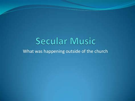 When and where do you like listening to music? Secular music and polyphony