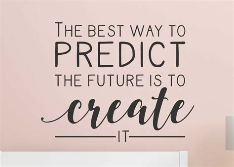 The Best Way To Predict Your Future Is To Create Wall