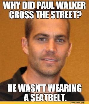 Horribly Offensive Memes - paul walker jokes kappit