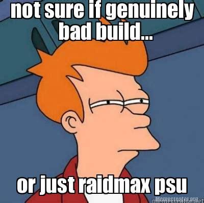 Not Sure If Meme Maker - meme creator not sure if genuinely or just raidmax psu bad build meme generator at