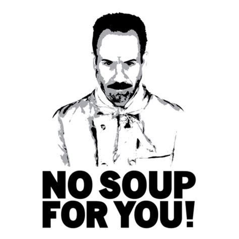 Soup Nazi Meme - no soup for you soup nazi know your meme