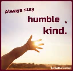 Always Stay Humble and Kind Quote