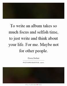 To write an alb... Selfish Time Quotes