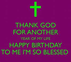 'THANK GOD FOR ANOTHER YEAR OF MY LIFE HAPPY BIRTHDAY TO ...