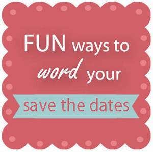 Fun ways to word your save the date cards