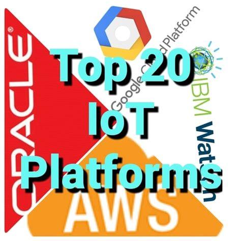 Top 20 Iot Platforms In 2018 (updated