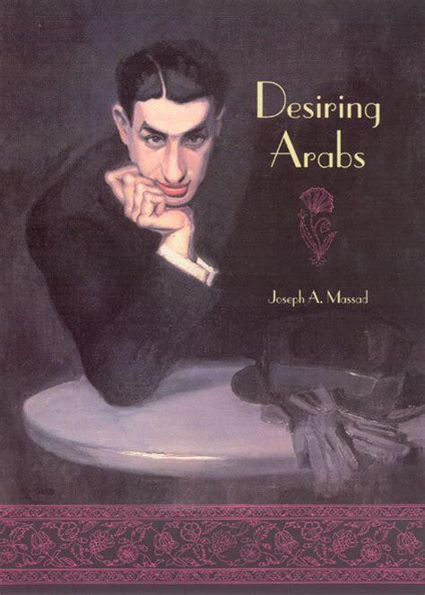 arabs desiring joseph massad arab desire press chicago led