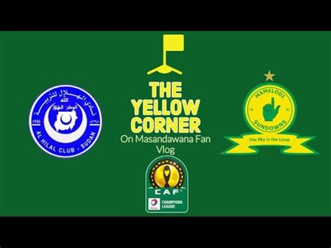 The Yellow Corner: Al Hilal vs Mamelodi Sundowns | Match ...