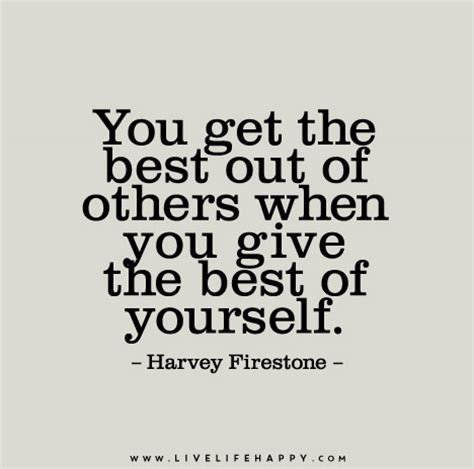 You Get The Best Out Of Others When You Give The Best Of