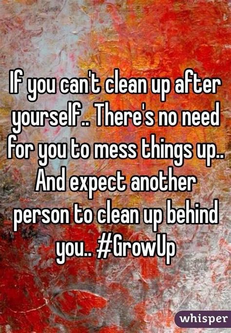 clean    mess growup cleaning quotes