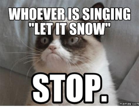 Snow Memes - whoever is singing let it snow stop memes com let it snow meme on me me