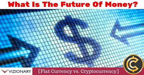 What Is Fiat Currency by What Is The Future Of Money Fiat Currency Vs
