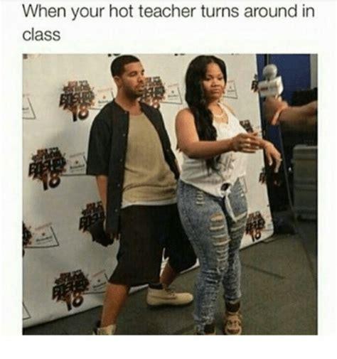Hot Teacher Meme - when your hot teacher turns around in class teacher meme on sizzle