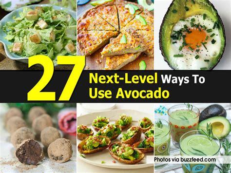 different ways to cook avocado 27 next level ways to use avocado