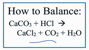 How To Balance  Caco3   Hcl   Cacl2   Co2   H2o  Calcium