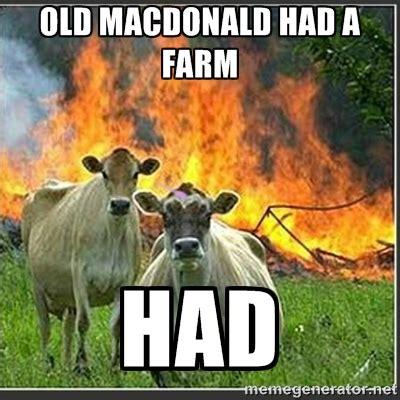 Old Macdonald Had A Farm Had Meme - evil cow meme old mcdonald image memes at relatably com