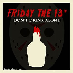 Friday The 13th – Don't Drink Alone | Bourbon, Humor and Meme