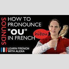 "How To Pronounce ""ou"" Sound In French (learn French With Alexa) Youtube"