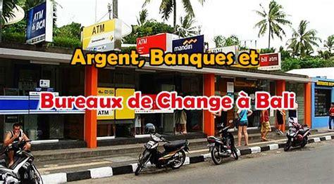 Argent, Banques Et Bureaux De Change à Bali Lebaliblog