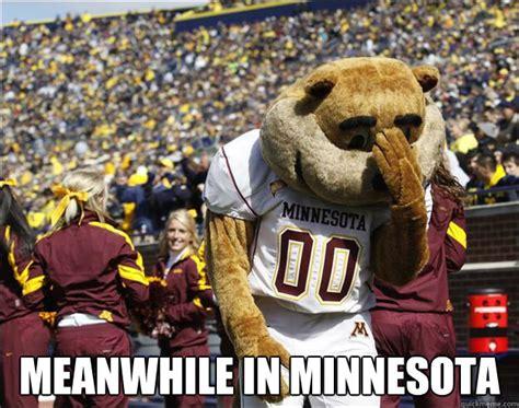Minnesota Meme - meanwhile in minnesota disillusioned gopher quickmeme