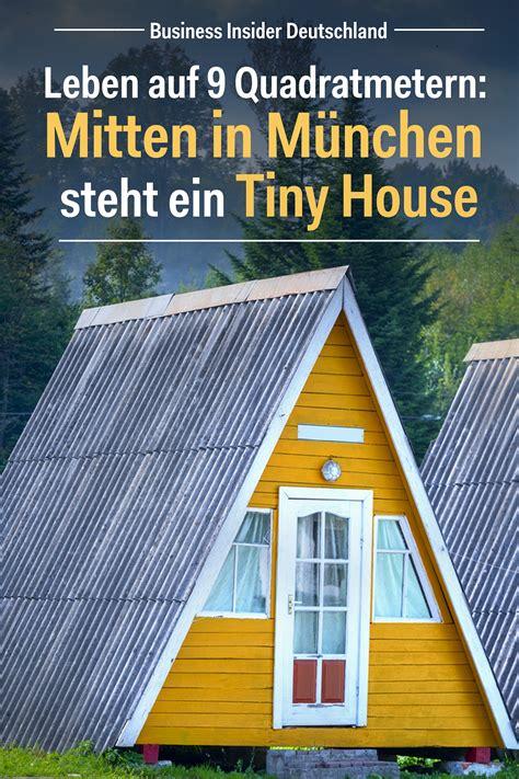 Wo Dürfen Tiny Häuser Stehen by Leben Auf 9 Quadratmetern Mitten In M 252 Nchen Steht Ein