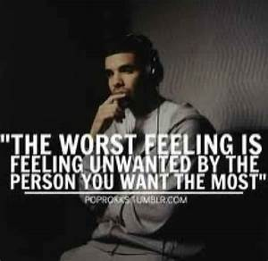 """The worst feeling is feeling unwanted by the person you ..."