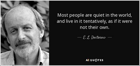 E L Doctorow Quote Most People Are Quiet In The World
