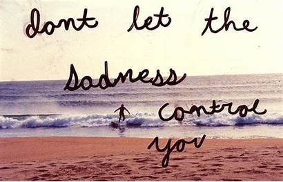 Sadness Quotes Control Let Dont Fears Conquer