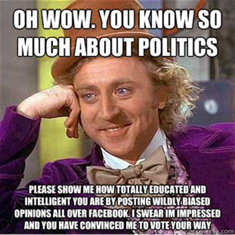 Oh Wow Meme - oh wow you know so much about politics please show me how totally educated and intelligent you