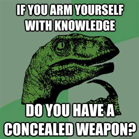 Meme Knowledge - if you arm yourself with knowledge do you have a concealed weapon philosoraptor quickmeme