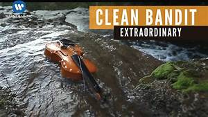 Clean Bandit - Extraordinary (Official Music Video) ft ...