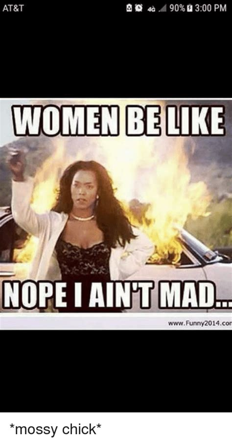 Mad Woman Meme - at t women belike nope i ain t mad wwwfunny2014con mossy chick meme on sizzle