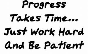 Progress takes time.. Just work Hard and be Patient ~ God ...