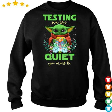 Baby Yoda testing we are quiet you must be shirt, hoodie ...