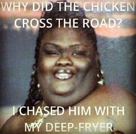Ratchet Memes - why did the chicken cross the road i chased him with my deep fryer hilarious jokes funny