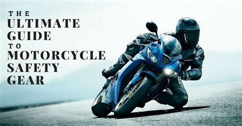 The Ultimate Guide To Motorcycle Safety Gear