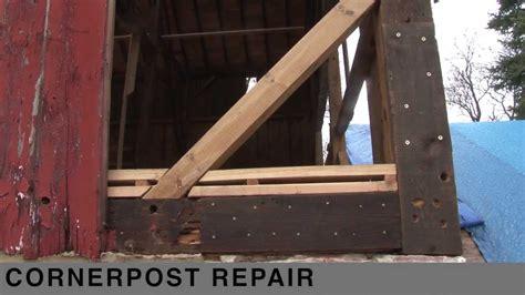 corner post repair   timber frame barn youtube