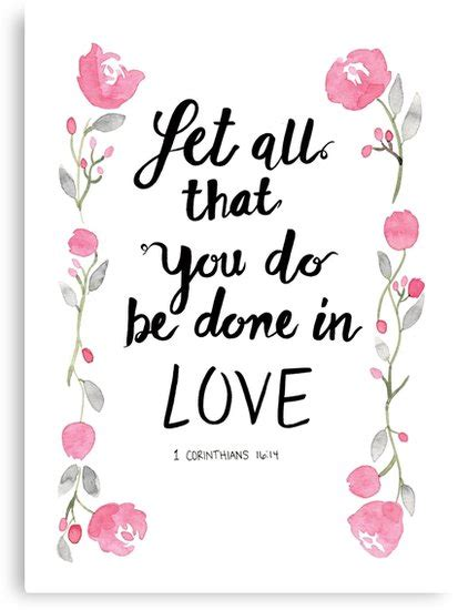 quot 1 corinthians 16 14 let all that you do be done in quot canvas prints by sprinklythings