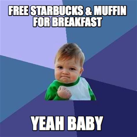 Meme Org - meme creator free starbucks muffin for breakfast yeah baby meme generator at memecreator org