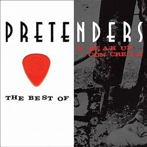 The Pretenders - The Best Of/ Break Up The Concrete