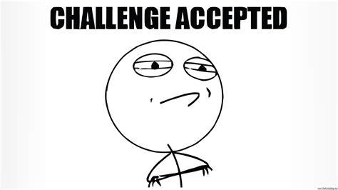 Meme Challenge - challenge accepted meme pincaption