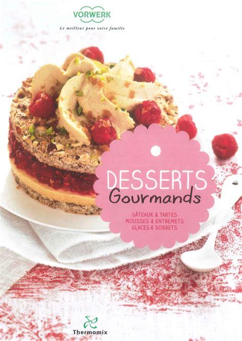 cuisine rapide thermomix livre livre de recettes quot desserts gourmands quot vorwerk thermomix