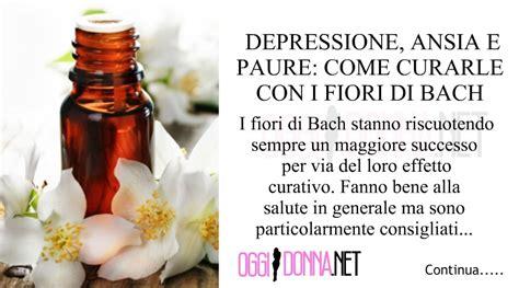 fiori di bach e depressione depressione ansia e paure curarle con i fiori di bach
