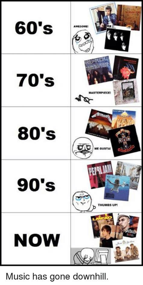 90s Music Meme - 60 s 70 s 80 s 90 s now masterpiece megusta peiliam thumbs up music has gone downhill dank
