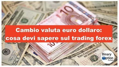 valuta trading cambio valuta dollaro cosa devi sapere sul trading
