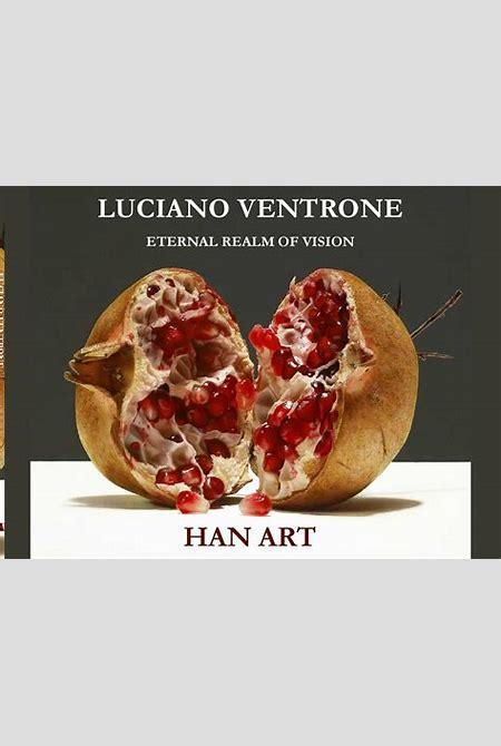 Luciano Ventrone: Eternal Realm of Vision by Han Art Gallery - issuu
