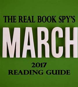 The Real Book Spy U2019s March 2017 Reading Guide  U2013 The Real