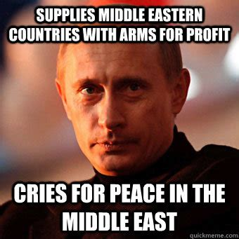 Middle Eastern Memes - supplies middle eastern countries with arms for profit cries for peace in the middle east